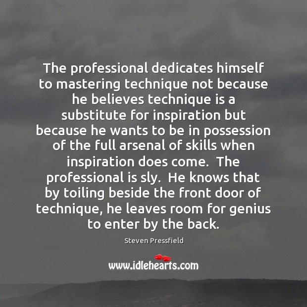 The professional dedicates himself to mastering technique not because he believes technique Steven Pressfield Picture Quote