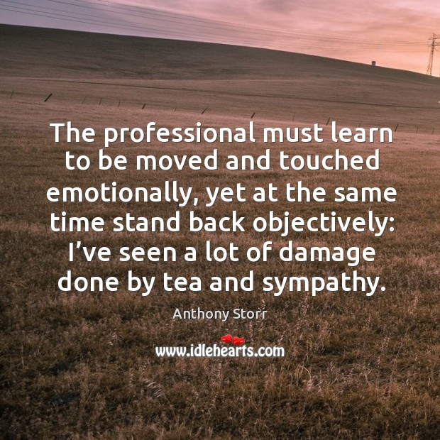 The professional must learn to be moved and touched emotionally Image