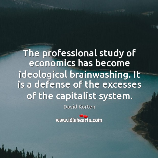 The professional study of economics has become ideological brainwashing. Image