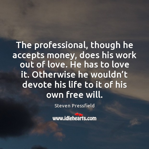 Image, The professional, though he accepts money, does his work out of love.