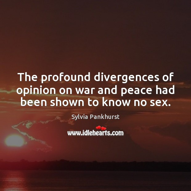 The profound divergences of opinion on war and peace had been shown to know no sex. Image