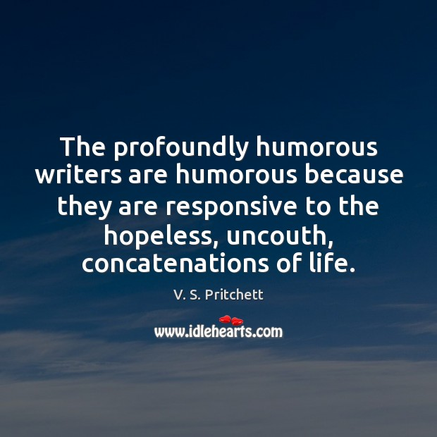 Image, The profoundly humorous writers are humorous because they are responsive to the