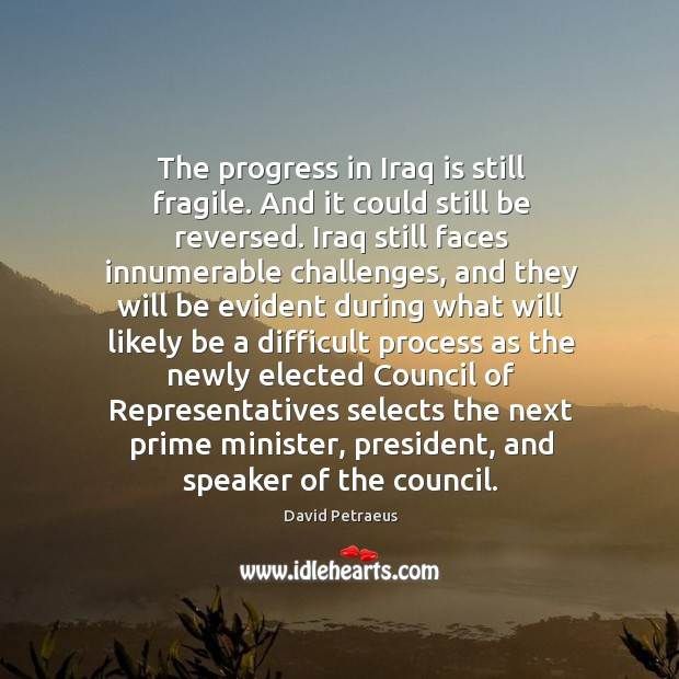 The progress in iraq is still fragile. And it could still be reversed. Image