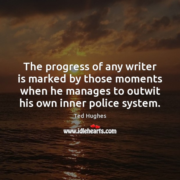 The progress of any writer is marked by those moments when he Ted Hughes Picture Quote