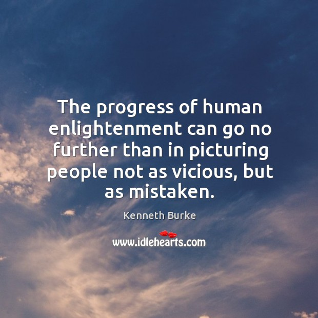 The progress of human enlightenment can go no further than in picturing Kenneth Burke Picture Quote