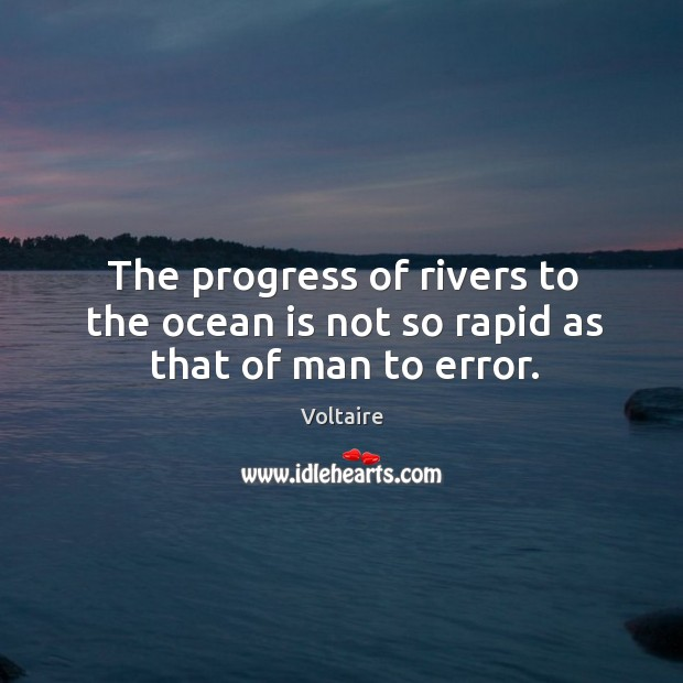 Image, The progress of rivers to the ocean is not so rapid as that of man to error.