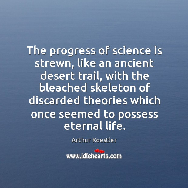Image, The progress of science is strewn, like an ancient desert trail