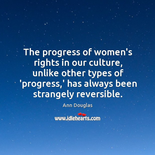 The progress of women's rights in our culture, unlike other types of Image