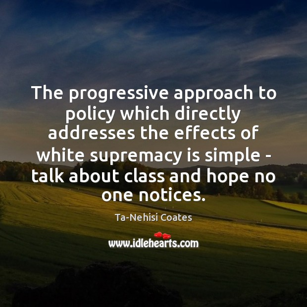 The progressive approach to policy which directly addresses the effects of white Ta-Nehisi Coates Picture Quote