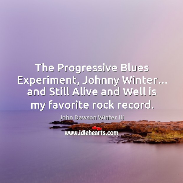The progressive blues experiment, johnny winter… and still alive and well is my favorite rock record. Image