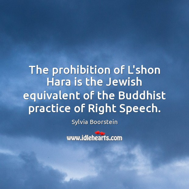 The prohibition of L'shon Hara is the Jewish equivalent of the Buddhist Practice Quotes Image