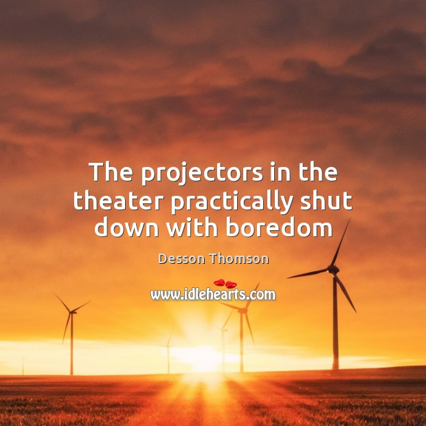 The projectors in the theater practically shut down with boredom Image