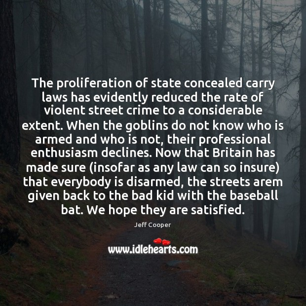 The proliferation of state concealed carry laws has evidently reduced the rate Jeff Cooper Picture Quote