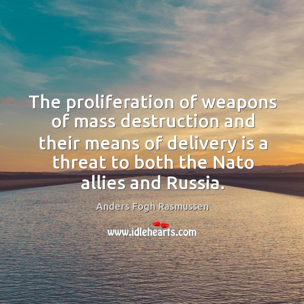 The proliferation of weapons of mass destruction and their means of delivery is a threat to both the nato allies and russia. Image