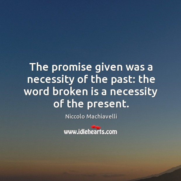 The promise given was a necessity of the past: the word broken is a necessity of the present. Image