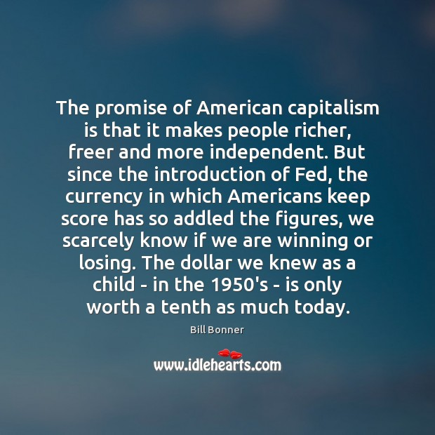 The promise of American capitalism is that it makes people richer, freer Image