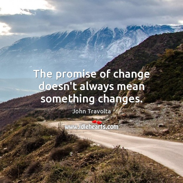 Image, The promise of change doesn't always mean something changes.