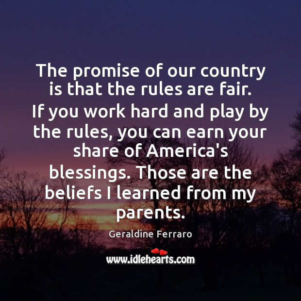 The promise of our country is that the rules are fair. If Geraldine Ferraro Picture Quote