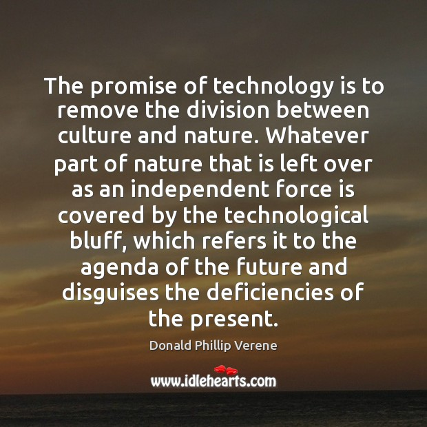 The promise of technology is to remove the division between culture and Image