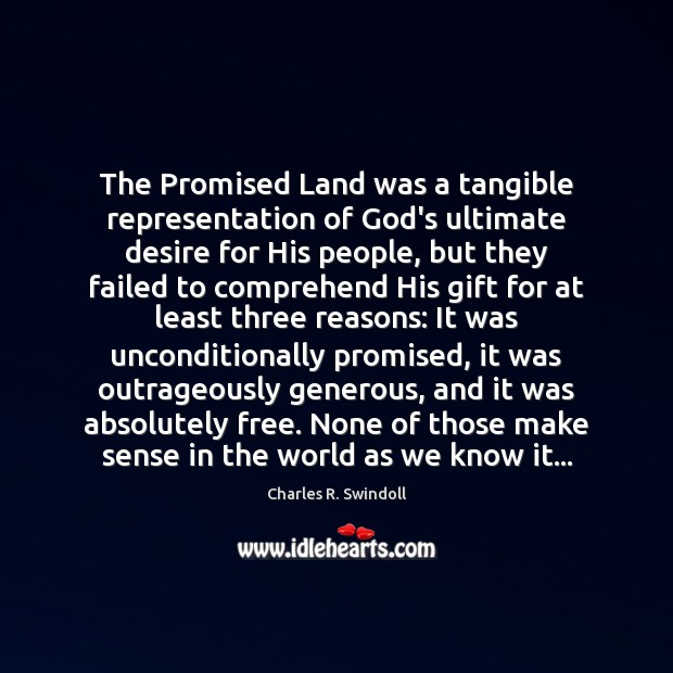 The Promised Land was a tangible representation of God's ultimate desire for Charles R. Swindoll Picture Quote