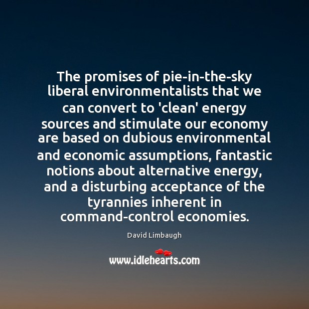 Image, The promises of pie-in-the-sky liberal environmentalists that we can convert to 'clean'