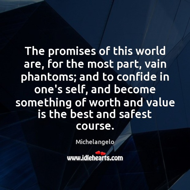The promises of this world are, for the most part, vain phantoms; Michelangelo Picture Quote