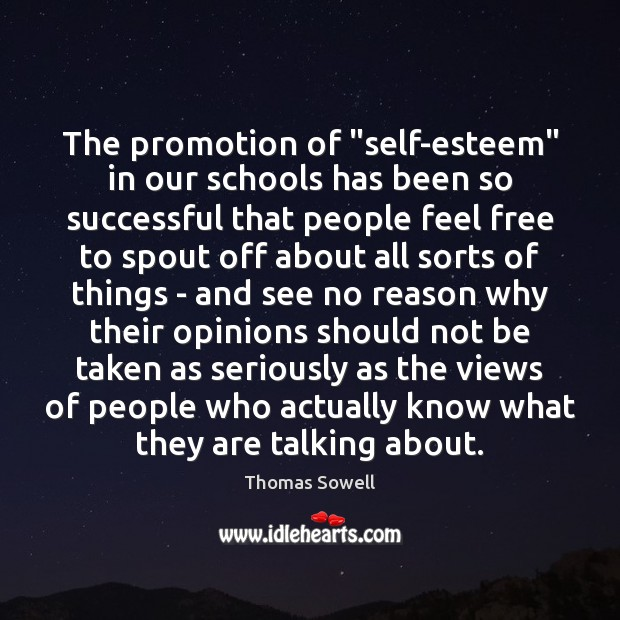"""The promotion of """"self-esteem"""" in our schools has been so successful that Thomas Sowell Picture Quote"""