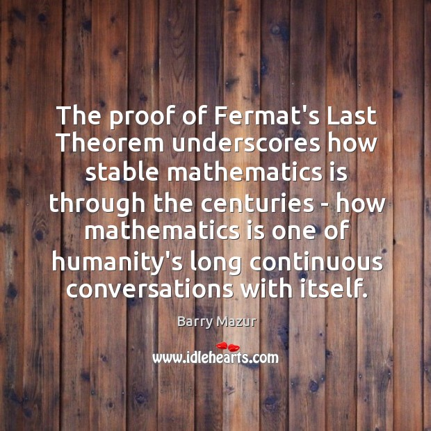 Image, The proof of Fermat's Last Theorem underscores how stable mathematics is through