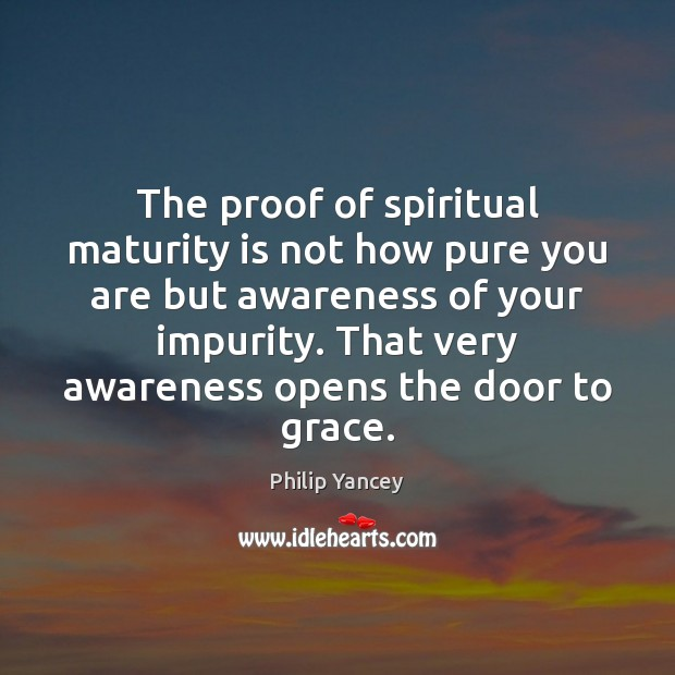 The proof of spiritual maturity is not how pure you are but Maturity Quotes Image