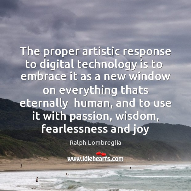 The proper artistic response to digital technology is to  embrace it as Image