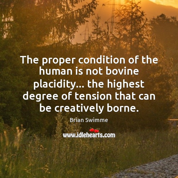 The proper condition of the human is not bovine placidity… the highest Image
