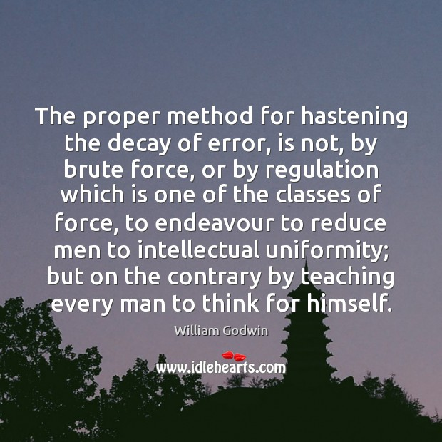 The proper method for hastening the decay of error, is not, by Image