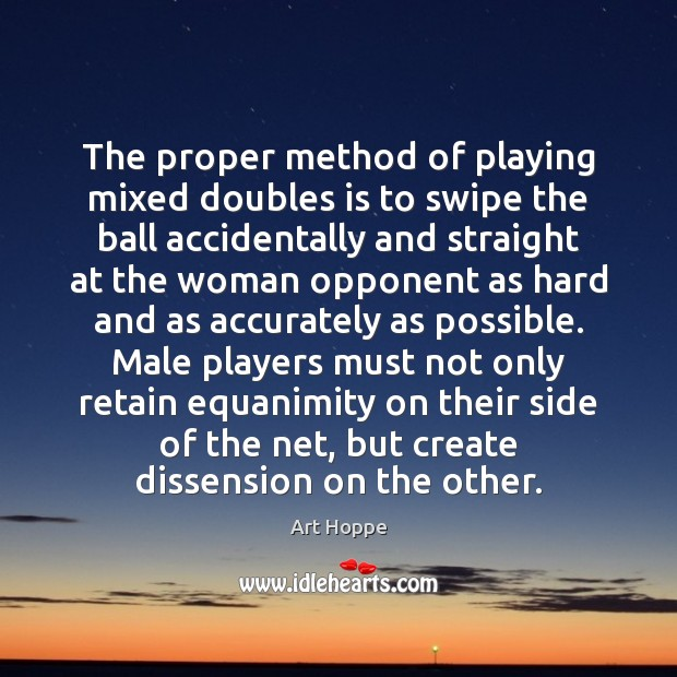 The proper method of playing mixed doubles is to swipe the ball Image