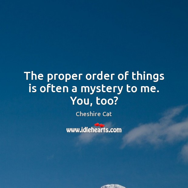 The proper order of things is often a mystery to me. You, too? Image