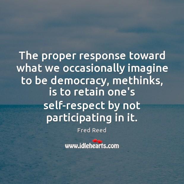 Image, The proper response toward what we occasionally imagine to be democracy, methinks,