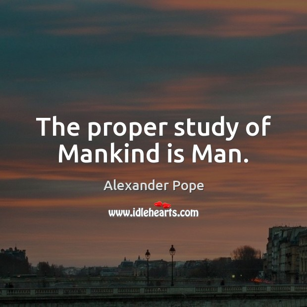 The proper study of Mankind is Man. Image