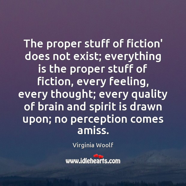 Image, The proper stuff of fiction' does not exist; everything is the proper