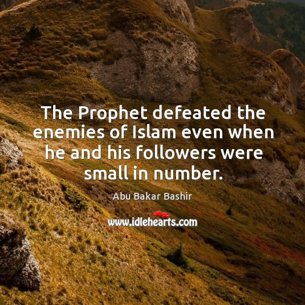 The prophet defeated the enemies of islam even when he and his followers were small in number. Image