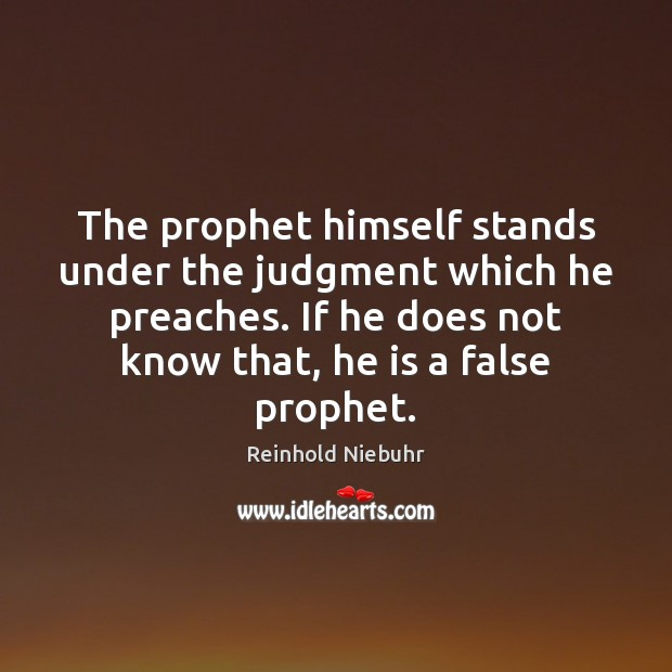 The prophet himself stands under the judgment which he preaches. If he Image