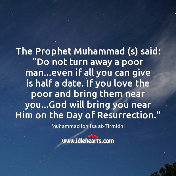 "The Prophet Muhammad (s) said: ""Do not turn away a poor man… Image"