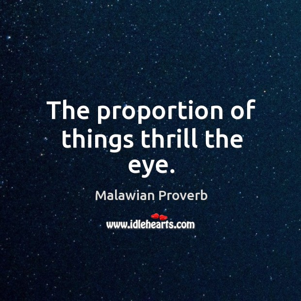 The proportion of things thrill the eye. Malawian Proverbs Image