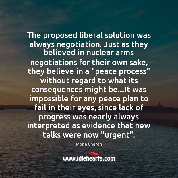 The proposed liberal solution was always negotiation. Just as they believed in Mona Charen Picture Quote