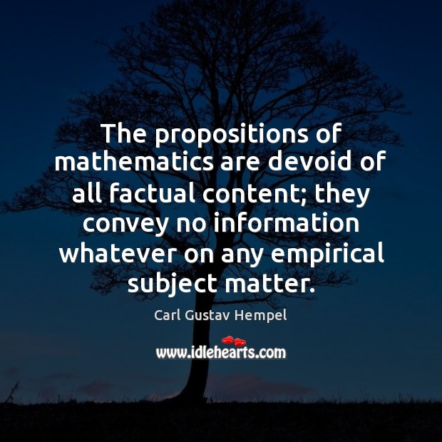 The propositions of mathematics are devoid of all factual content; they convey Image