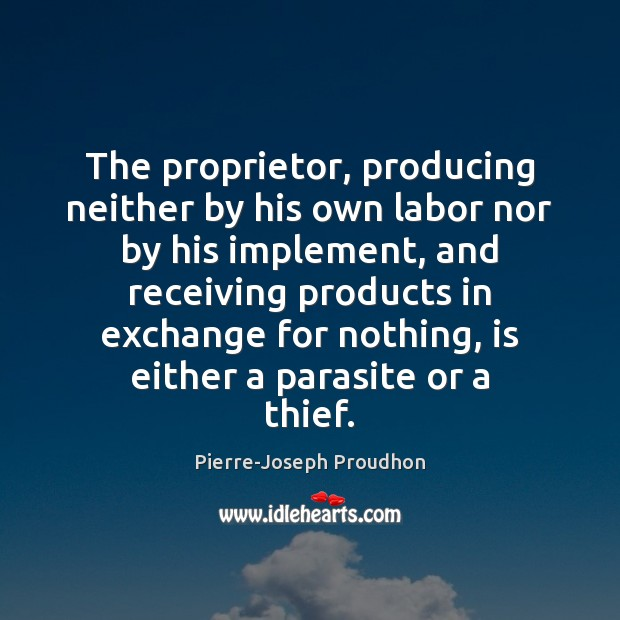 The proprietor, producing neither by his own labor nor by his implement, Image
