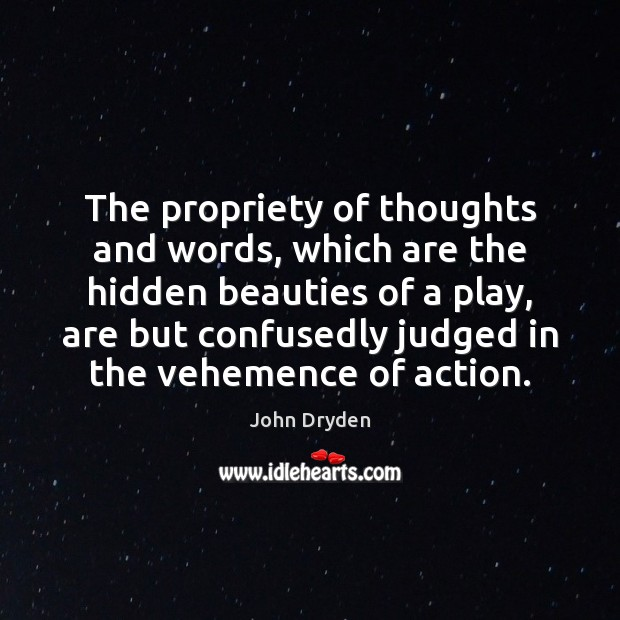 The propriety of thoughts and words, which are the hidden beauties of John Dryden Picture Quote
