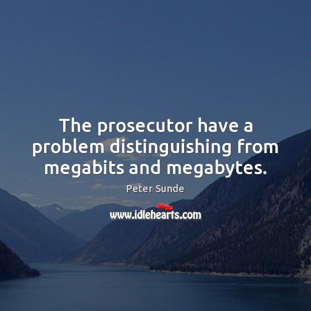The prosecutor have a problem distinguishing from megabits and megabytes. Image
