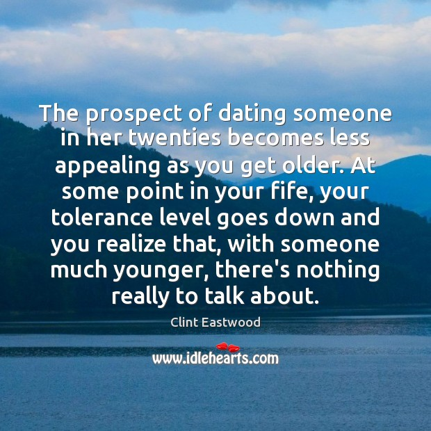 The prospect of dating someone in her twenties becomes less appealing as Clint Eastwood Picture Quote