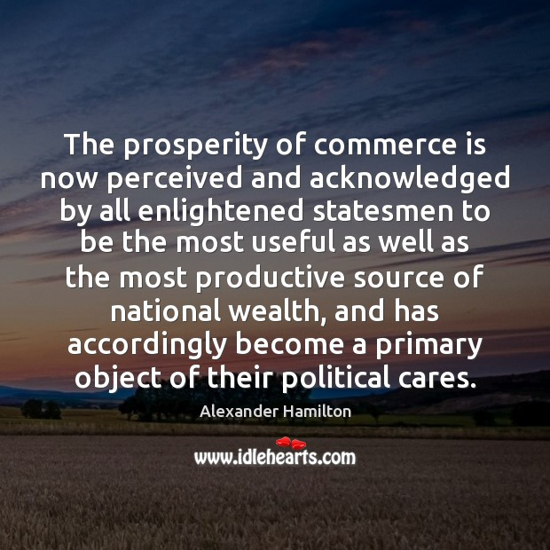 The prosperity of commerce is now perceived and acknowledged by all enlightened Image
