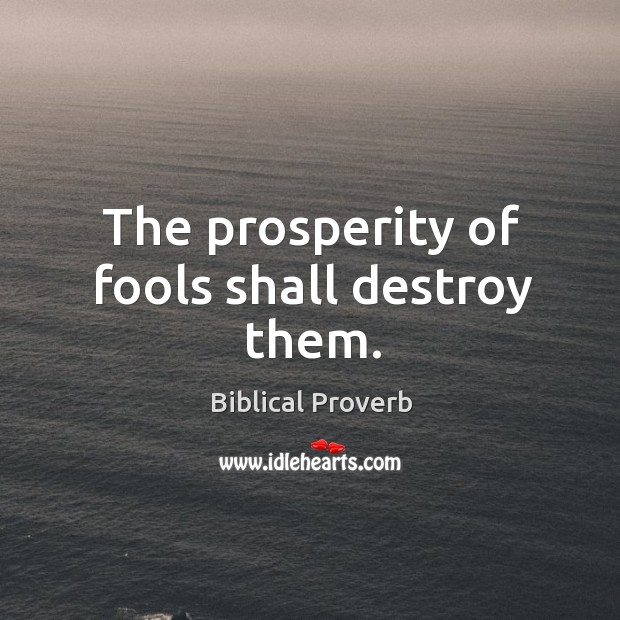 The prosperity of fools shall destroy them. Biblical Proverbs Image
