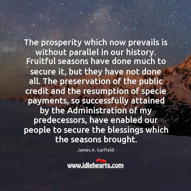 Image, The prosperity which now prevails is without parallel in our history. Fruitful